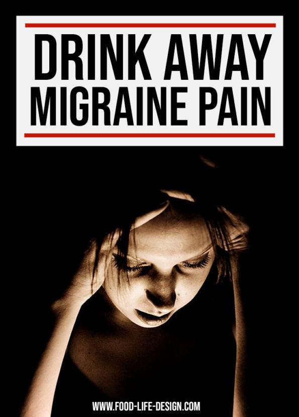 Drink Away Migraine Pain - Food Life Design