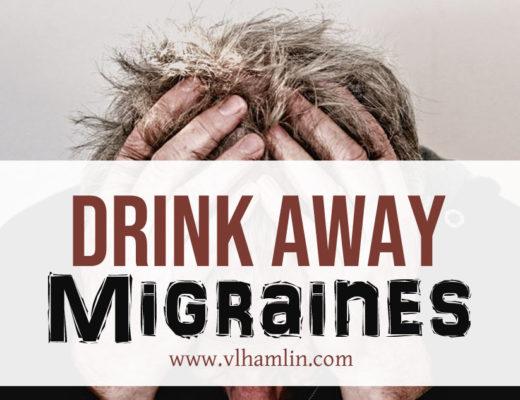 Drink Away Your Migraines