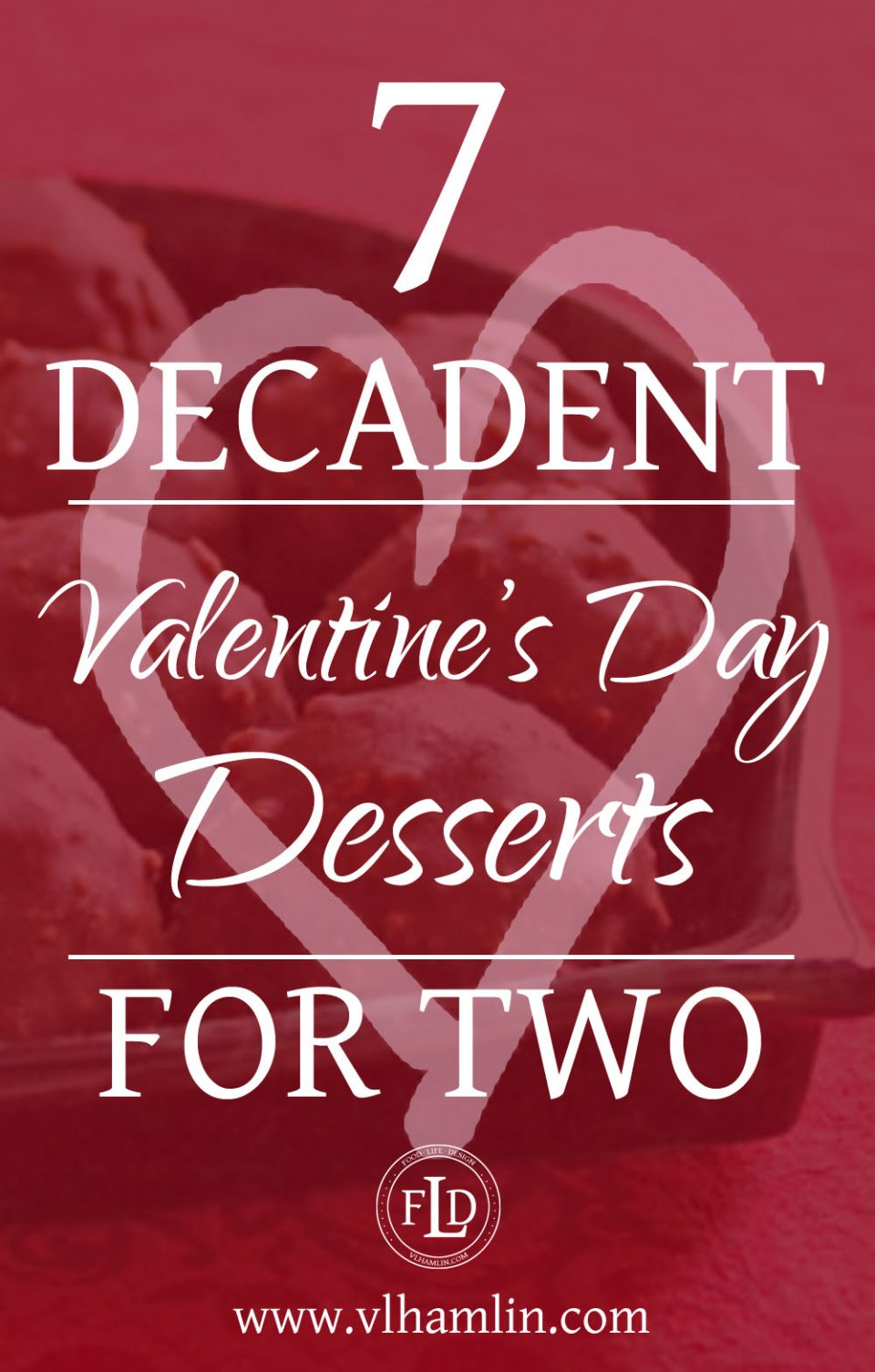 7 Decadent Valentines Day Desserts for Two