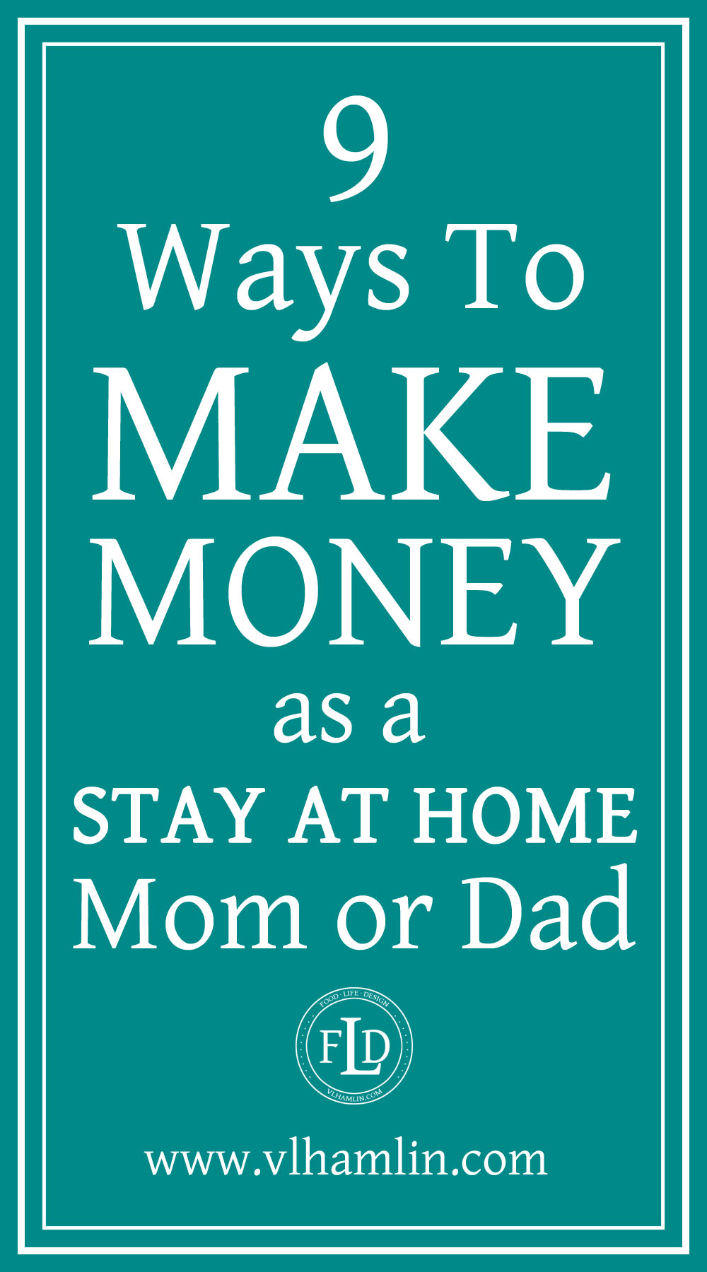 9 Ways to Start Making Money as a Stay At Home Mom or Dad