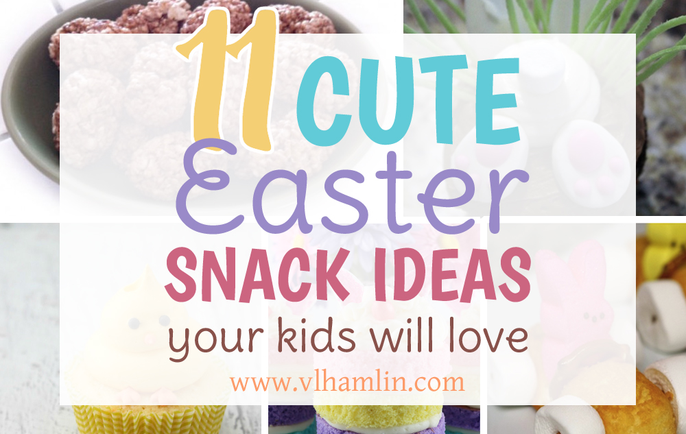 11 Cute Easter Snack Ideas Your Kids Will Love - FEATURED