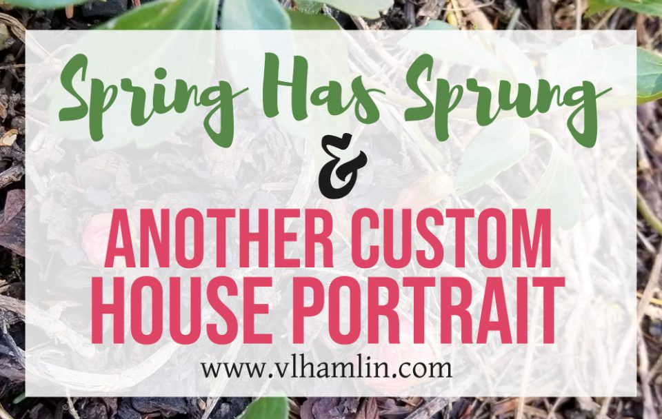 Spring Has Arrived and a New House Portrait - FEATURED