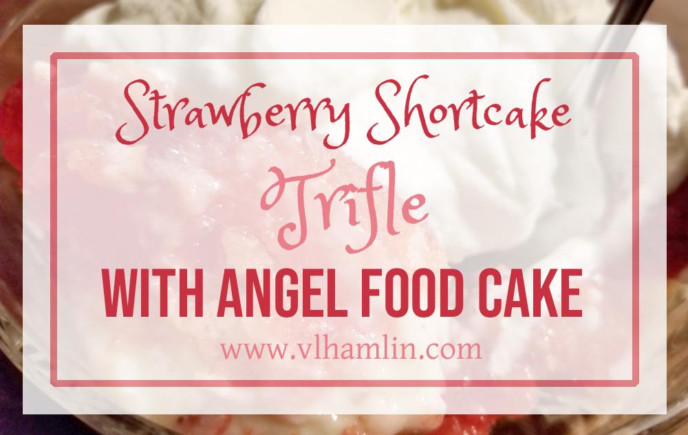 Strawberry Shortcake Trifle with Angel Food Cake