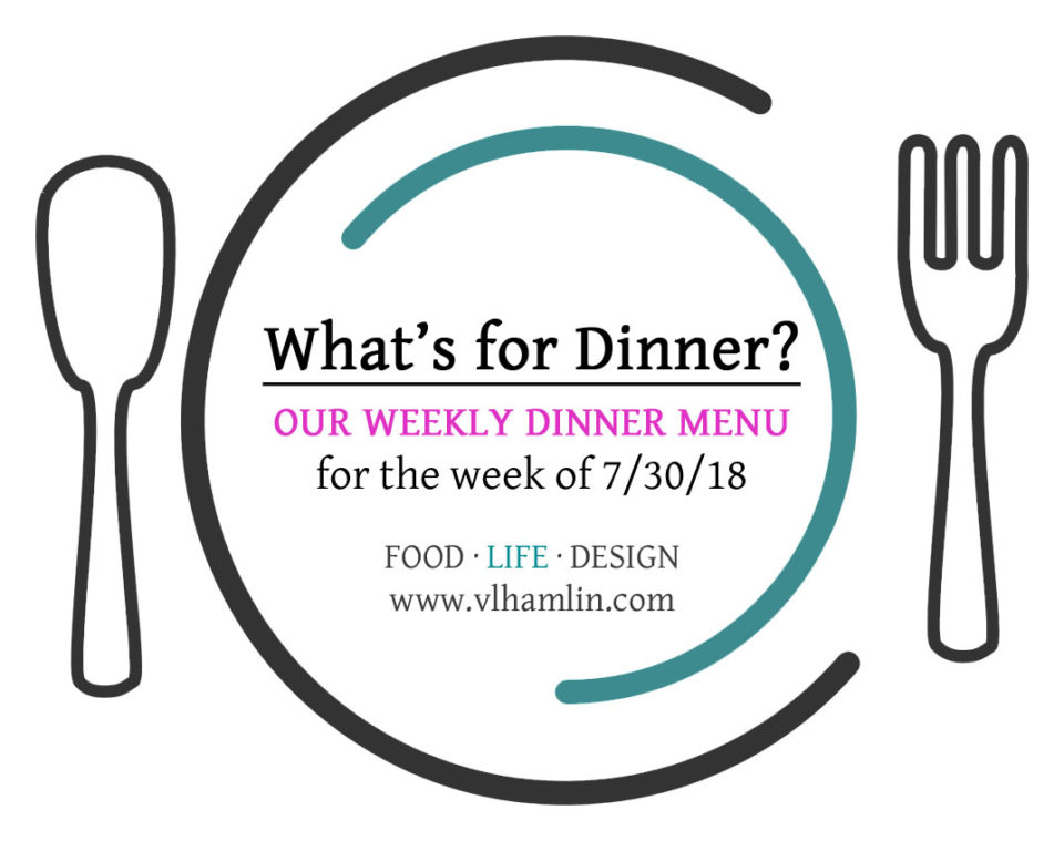 OUR WEEKLY DINNER MENU 7-30-18