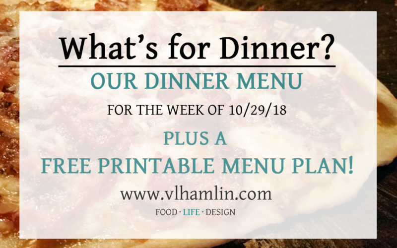 Our Dinner Menu for the Week of 10-29-18