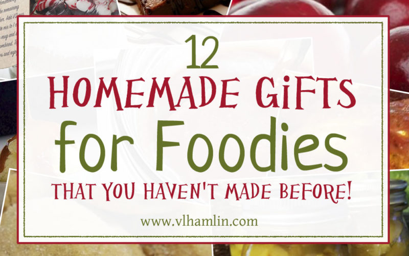 12 Homemade Gifts for Foodies That You Haven't Made Before!