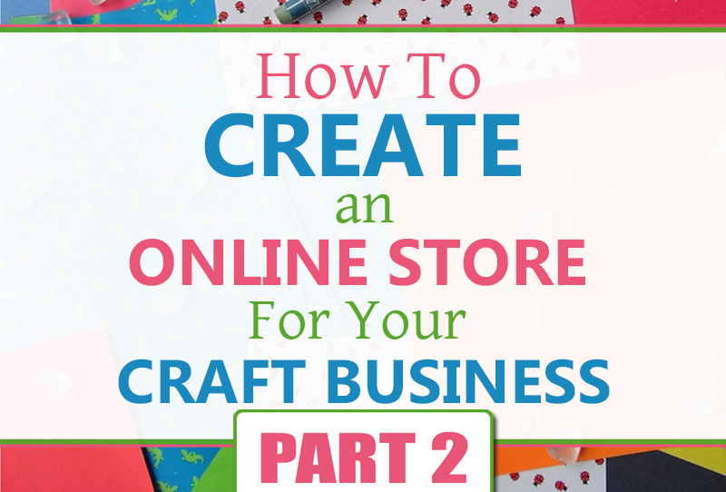 Create an Online Store for Your Craft Business - PART 2