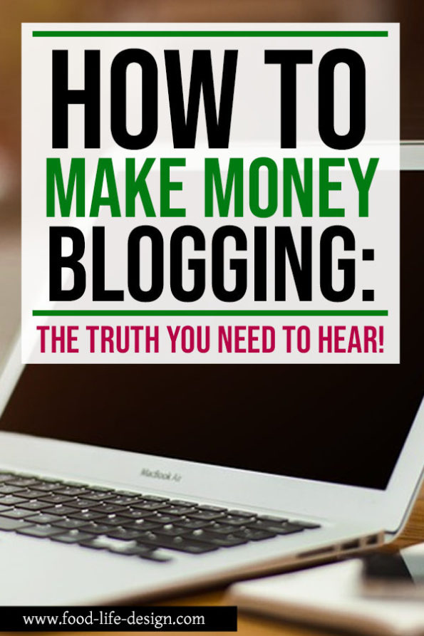 How to Make Money Blogging - The Truth | Food Life Design