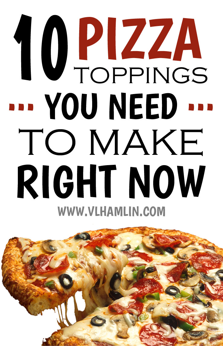 10 PIZZA TOPPINGS YOU NEED TO MAKE RIGHT NOW