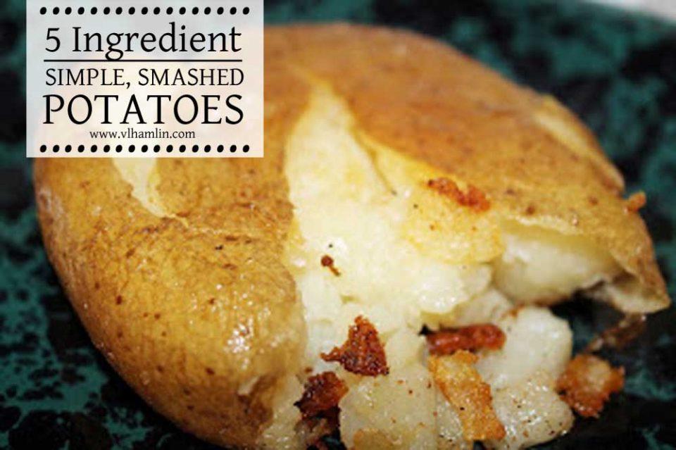 5 Ingredient Simple Smashed Potatoes