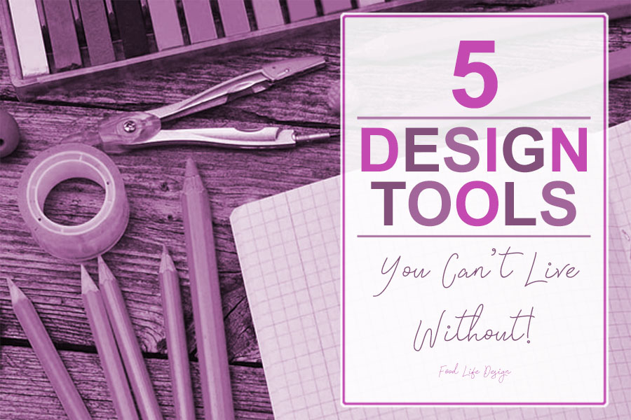 5 Design Tools You Cant Live Without 2 - Food Life Design