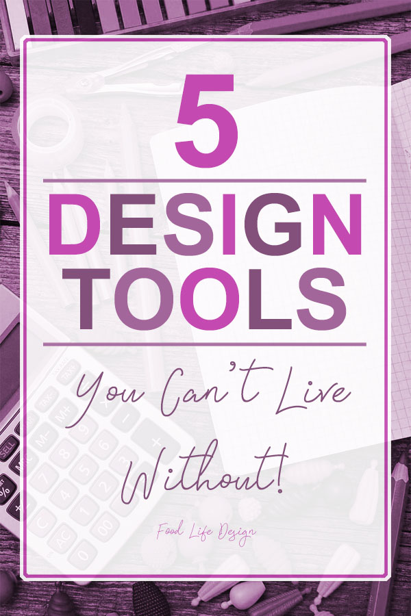 5 Design Tools You Can't Live Without - Food Life Design