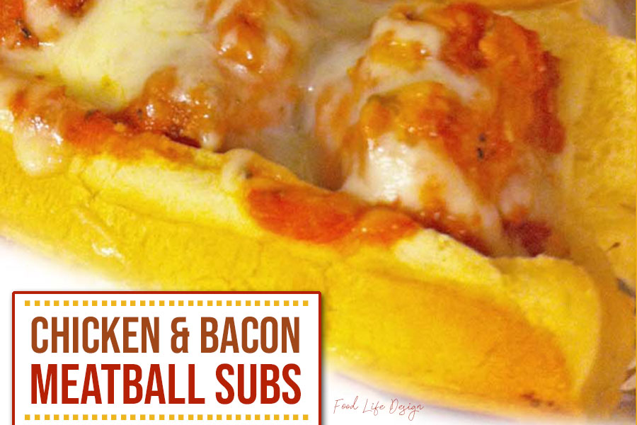 Chicken and Bacon Meatball Subs Recipe - Food Life Design