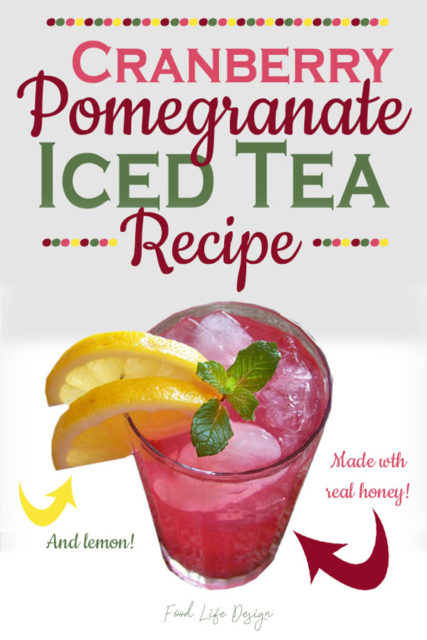 Cranberry Pomegrante Iced Tea Recipe - Food Life Design