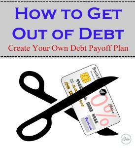 How to Get Out Of Debt - Create Your Own Debt Payoff Plan