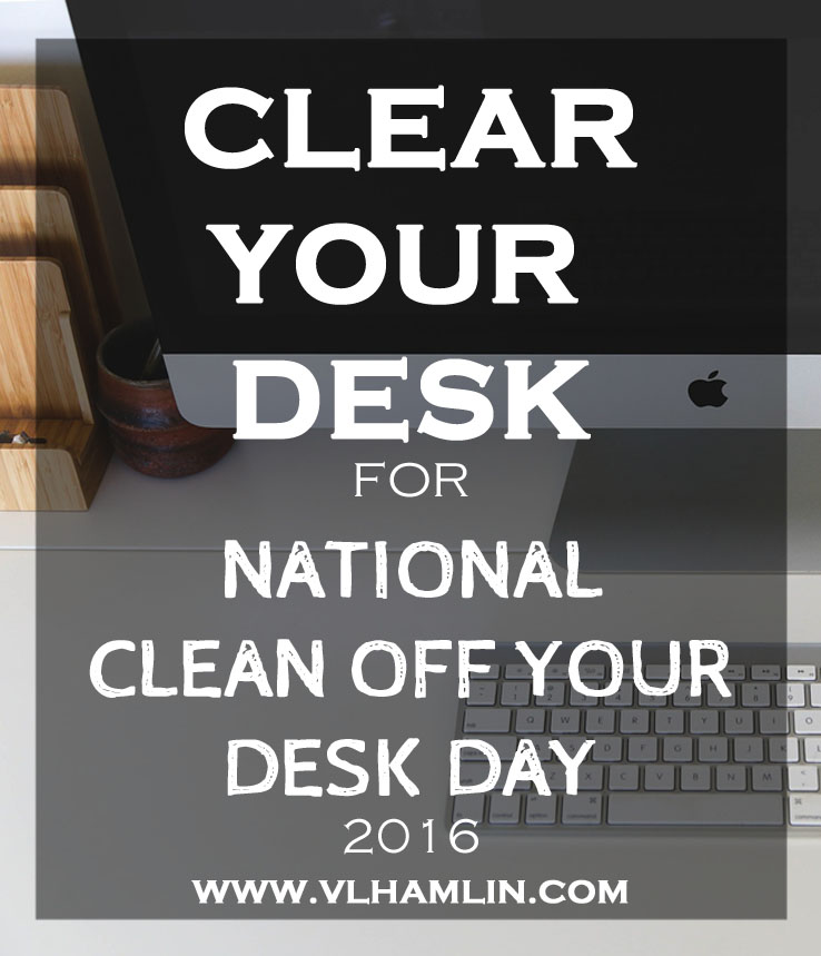 CLEAR YOUR DESK FOR NATIONAL CLEAN OFF YOUR DESK DAY 2016