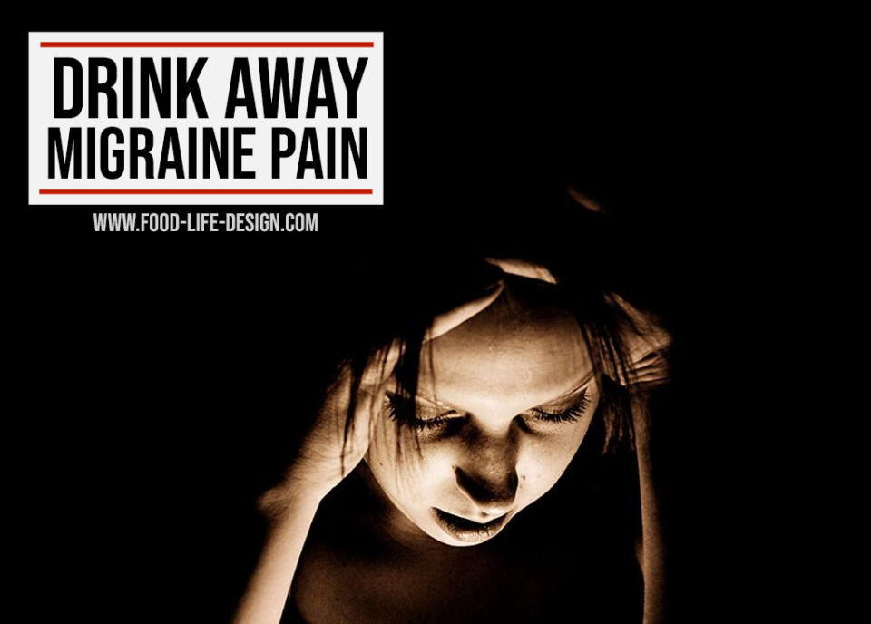 Drink Away Your Migraines - Food Life Design