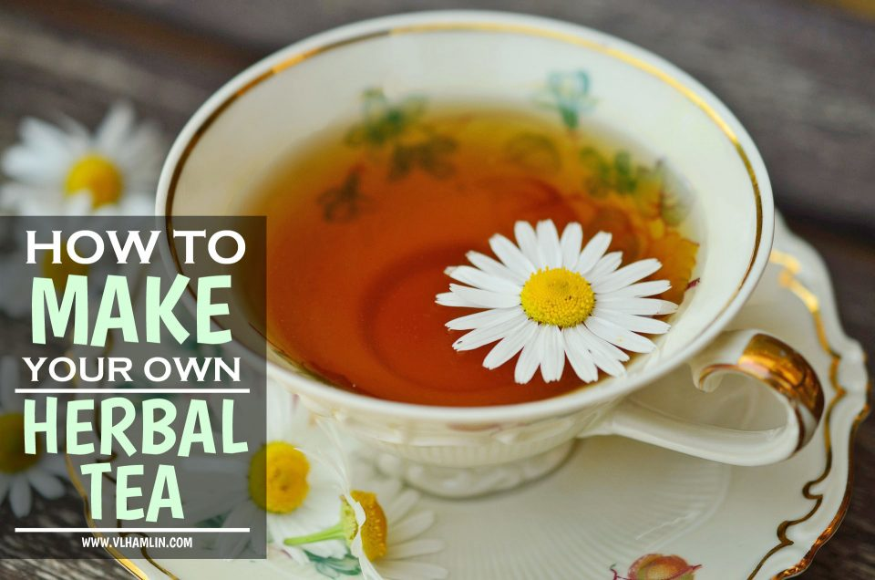How to Make Your Own Herbal Tea