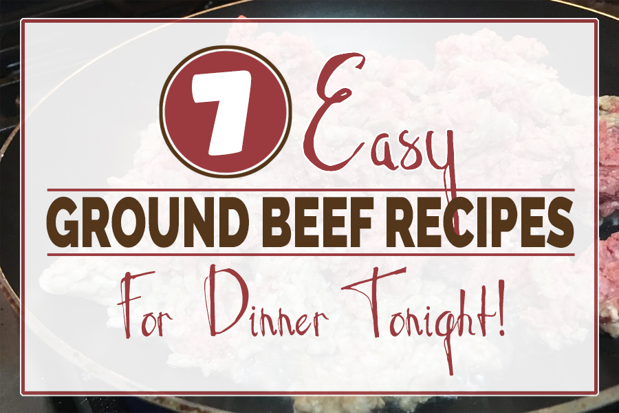 7 Easy Ground Beef Recipes for Dinner Tonight | Food Life Design