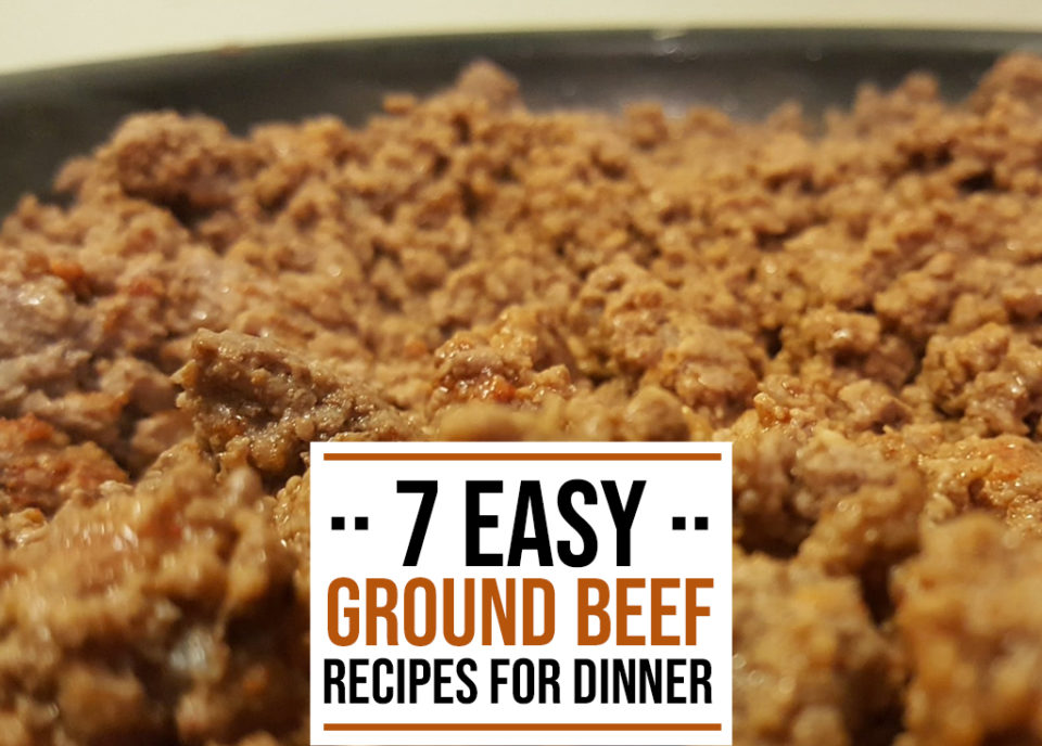 7 Easy Ground Beef Recipes for Dinner Tonight - Food Life Design 2