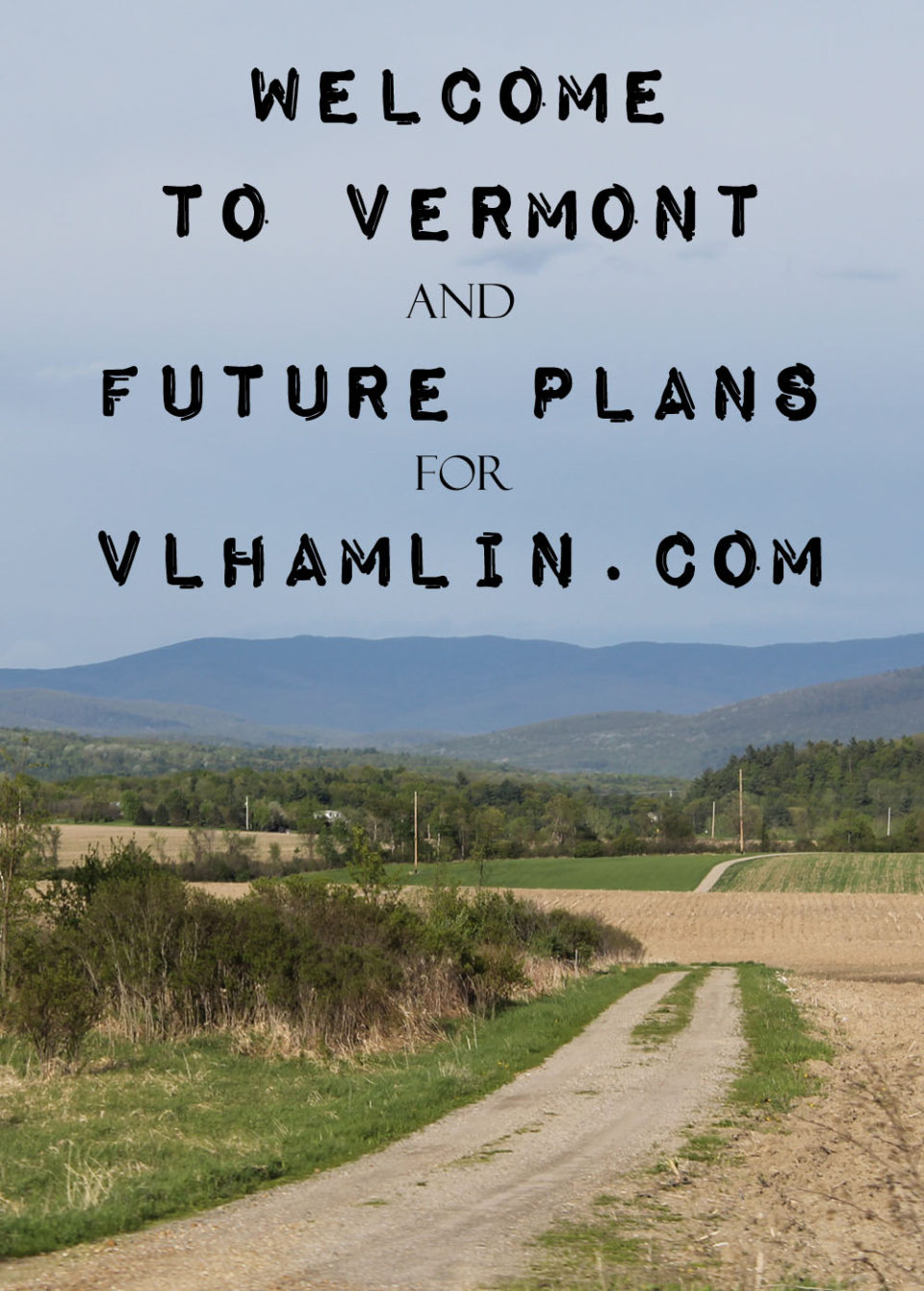 Welcome to Vermont and Future Plans
