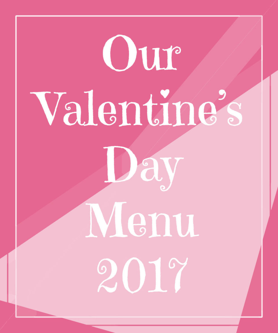 Our Valentines Day Menu 2017