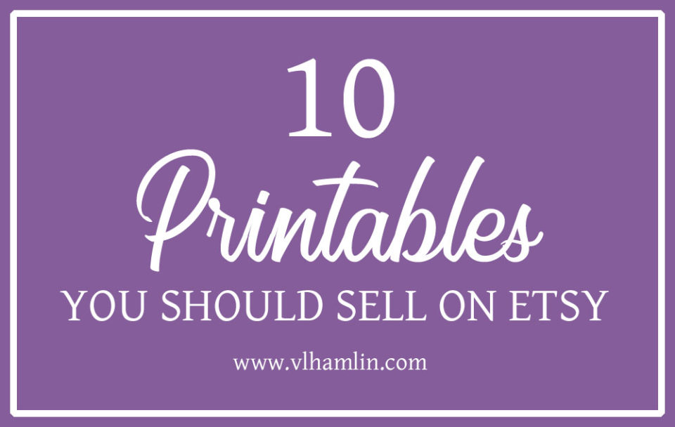 10 Printables You Should Sell on Etsy