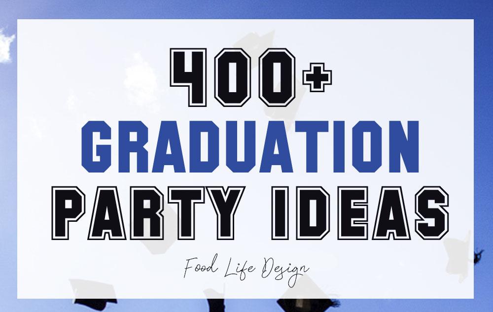 400+ Graduation Party Ideas 2021 - Food Life Design