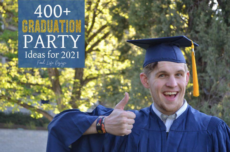 400+ Graduation Party Ideas for 2021 - Food Life Design