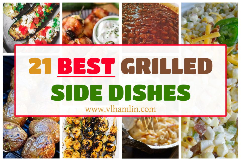 21 Best Grilled Side Dishes: You Don't Want to Miss These!