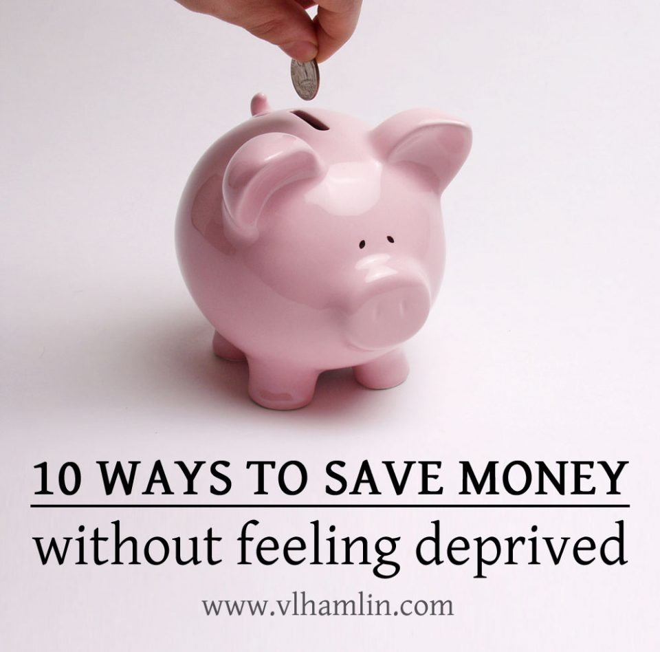 10 Ways to Save Money Without Feeling Deprived