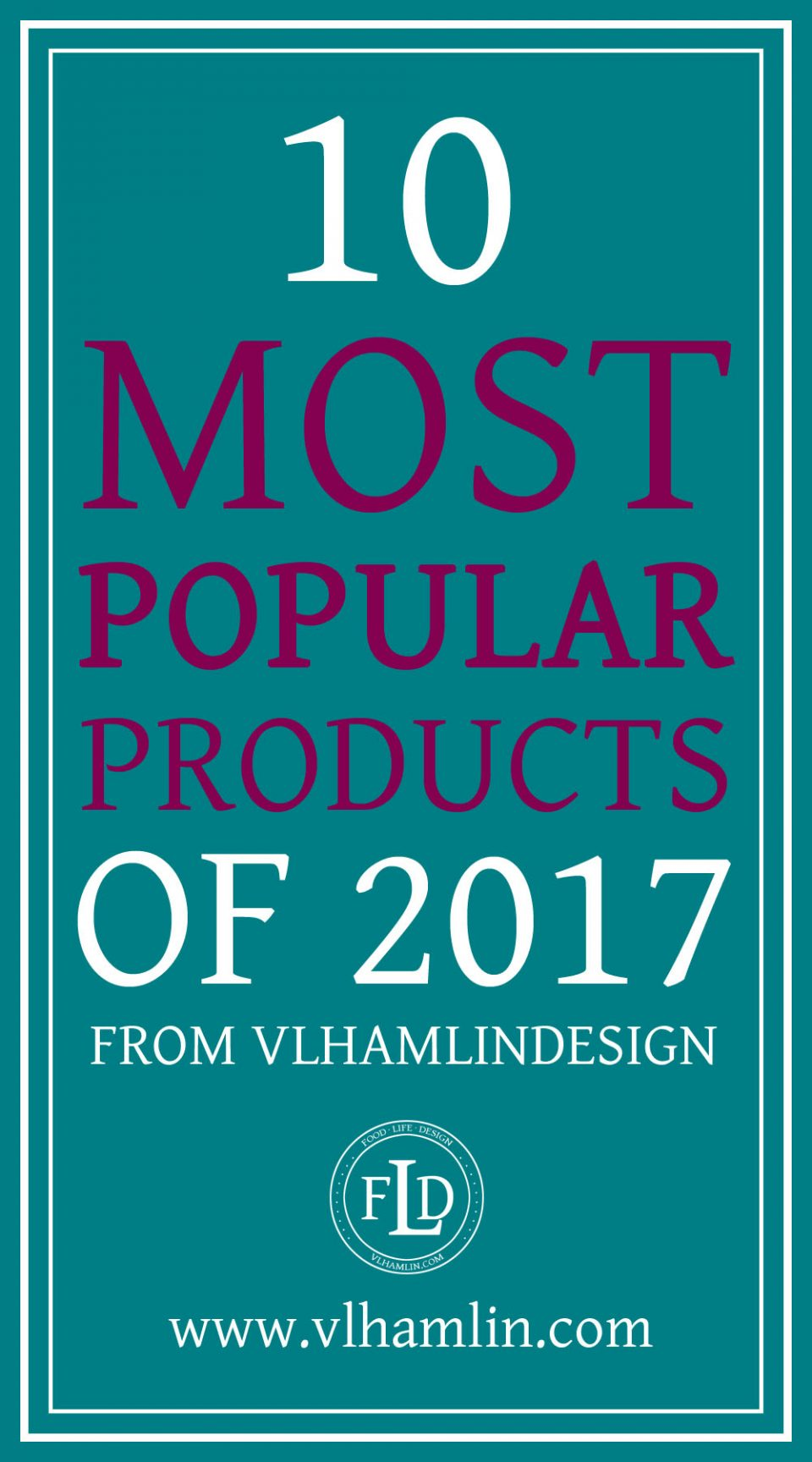 10 Most Popular Products of 2017 from VLHamlinDesign