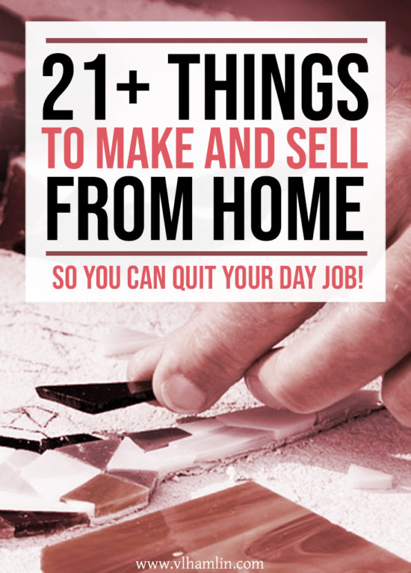 21 Things to Make and Sell from Home So You Can Quit Your Day Job!
