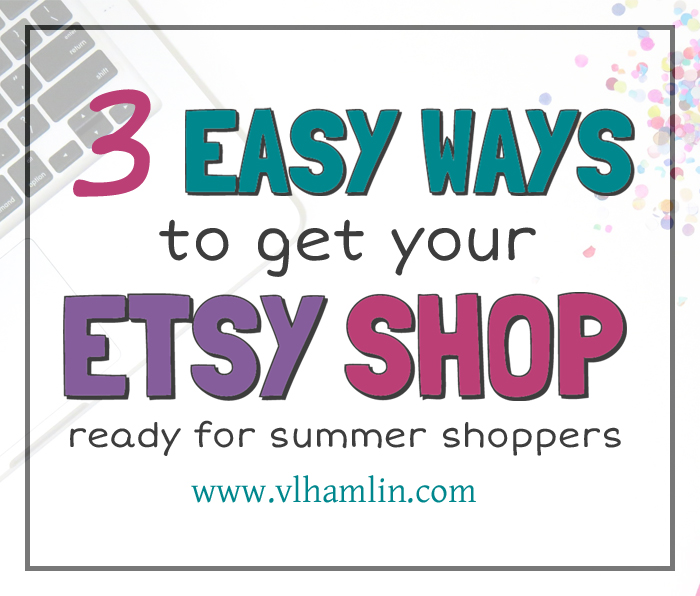 3 Easy Ways to get your Etsy Shop Ready for Summer Shoppers