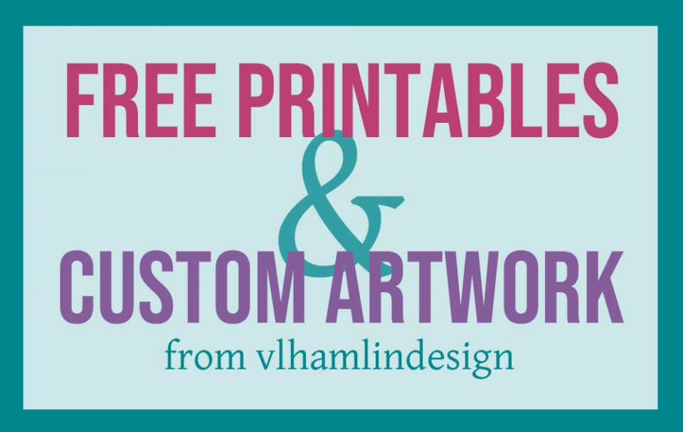 Free Printables and Custom Artwork from VLHamlinDesign