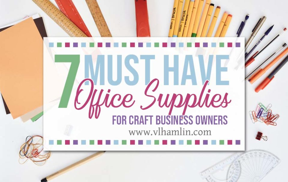 Must Have Office Supplies for Craft Business Owners