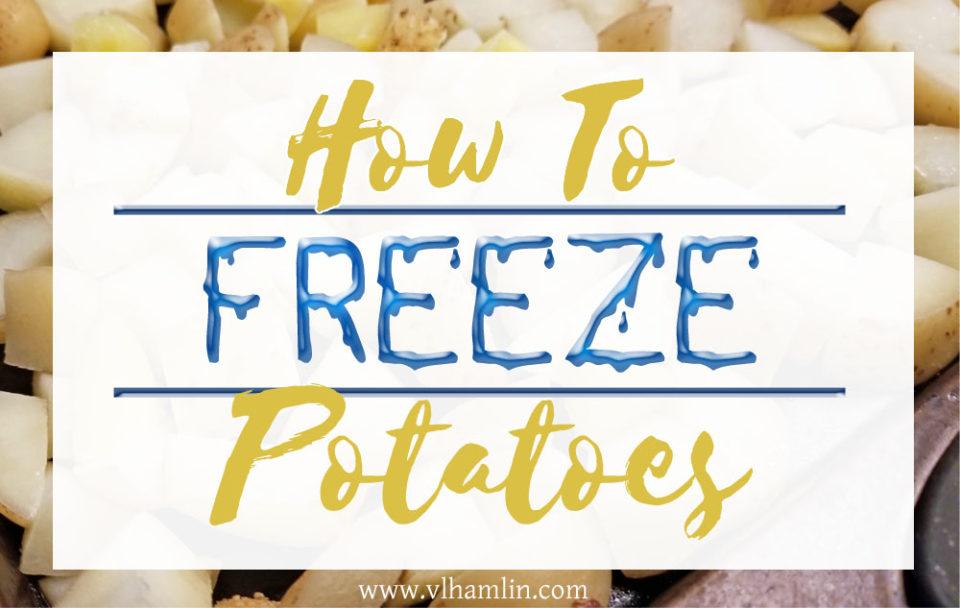 How to Freeze Potatoes Like A Pro