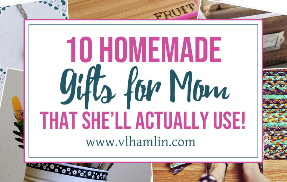 10 DIY Gifts for Mom That She'll Actually Use