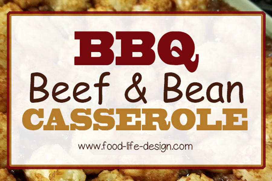 BBQ Beef and Bean Casserole - Food Life Design