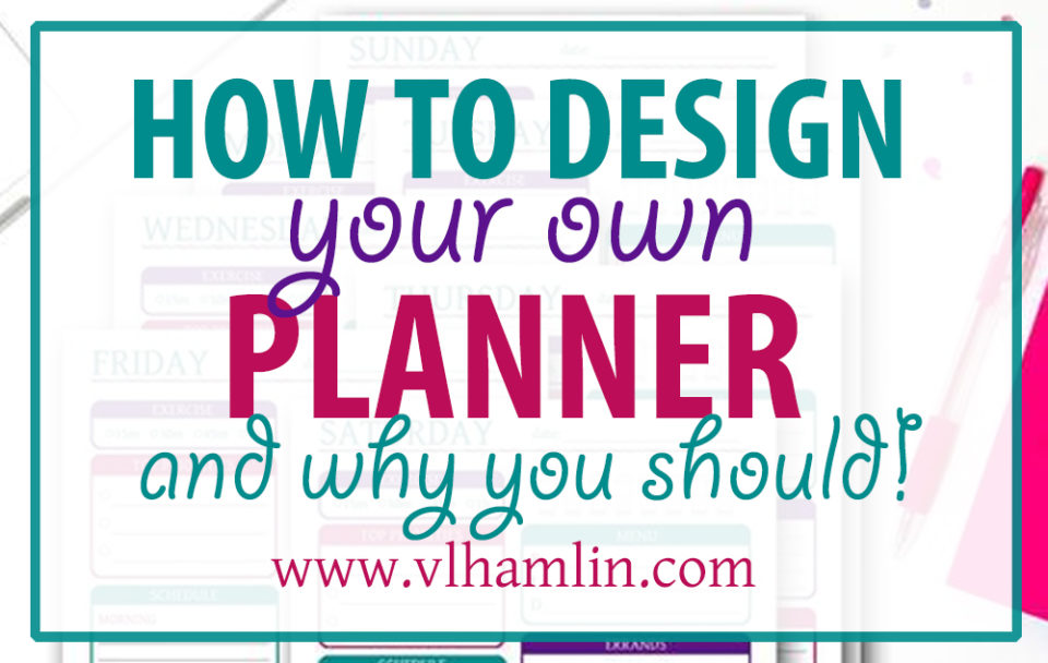 How to Design Your Own Planner and Why You Should
