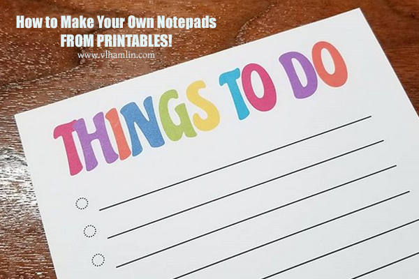 How to Make Your Own Notepads from Printables