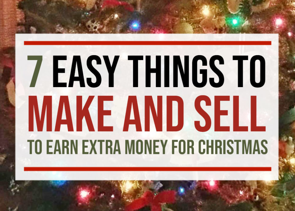 7 Easy Things to Make and Sell to Earn Extra Money for Christmas Shopping | Food Life Design