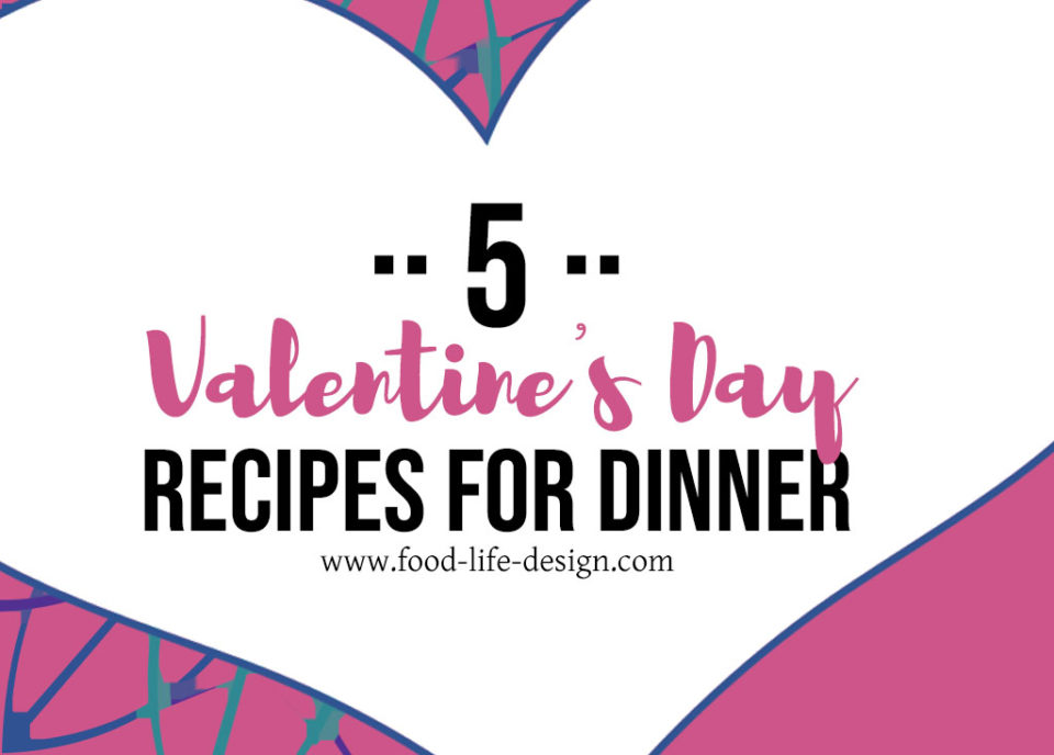 5 Valentine's Day recipes - Food Life Design