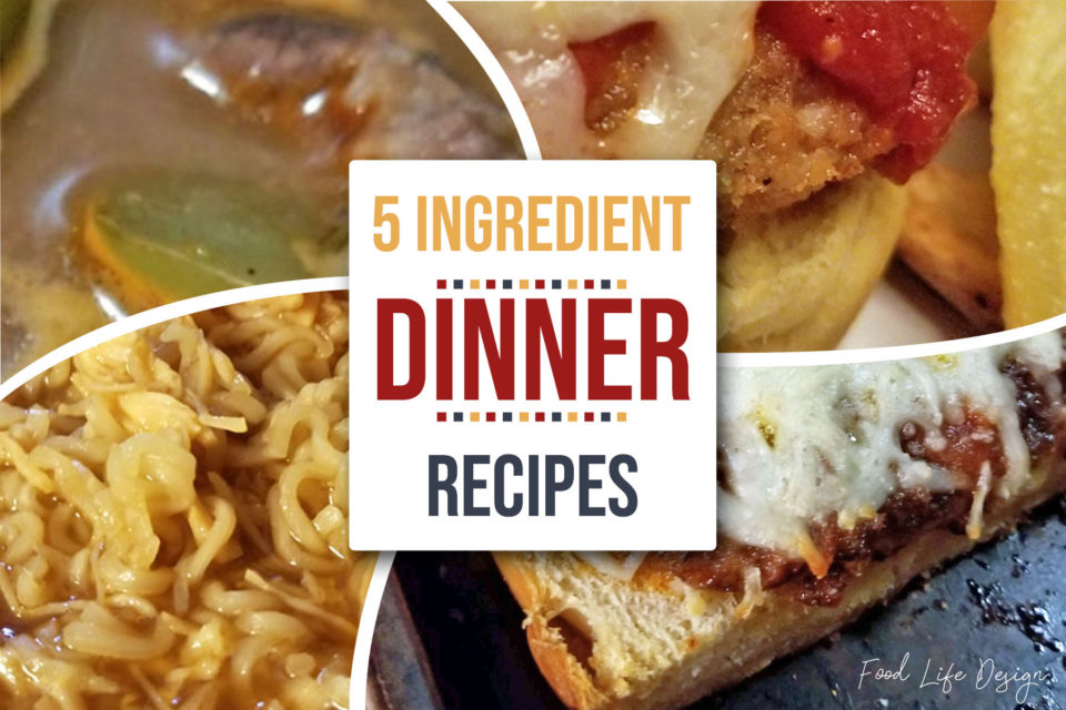 5 Ingredient Dinner Recipes 2 - Food Life Design