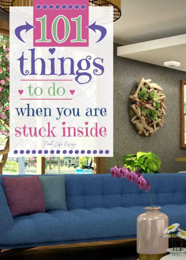101 Things to Do When You Are Stuck Inside 3 - Food Life Design