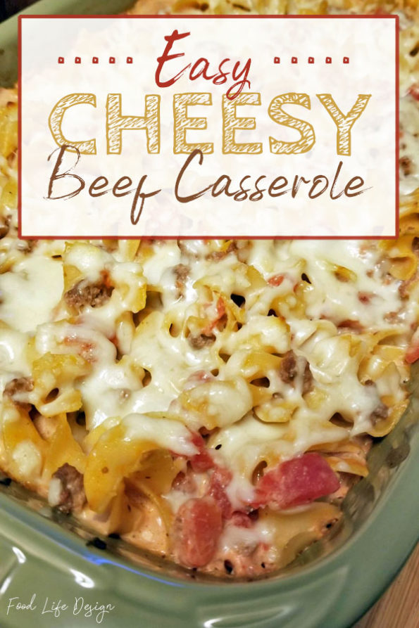 Easy Cheesy Beef Casserole - Food Life Design