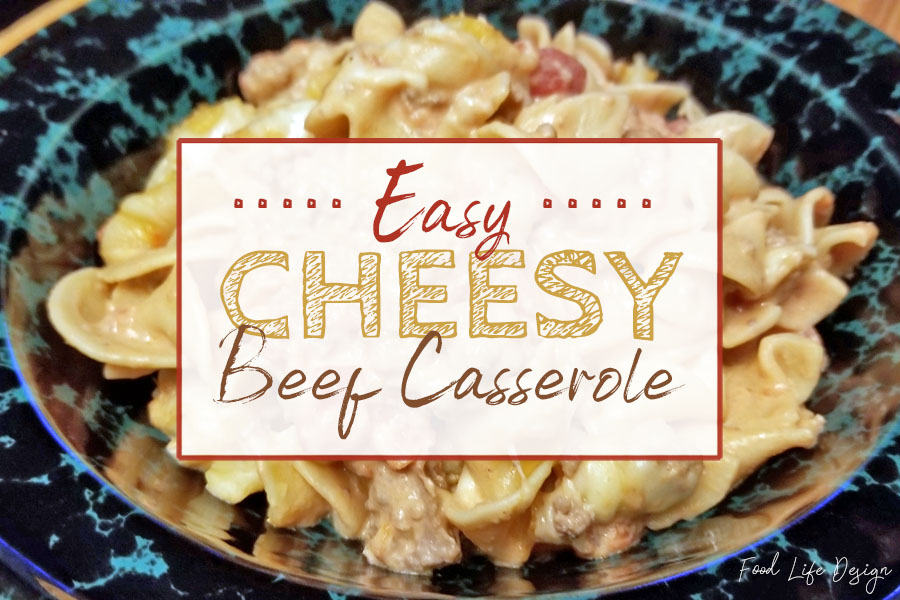 Easy Cheesy Beef Casserole Recipe - Food Life Design