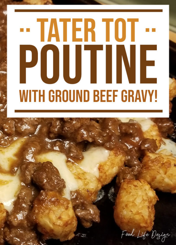 Tater Tot Poutine with Ground Beef Gravy - Food Life Design