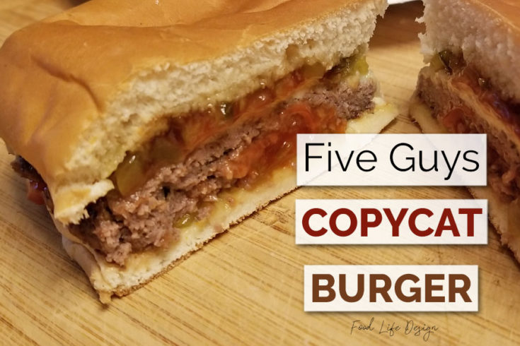 Five Guys Copycat Burger - Food Life Design
