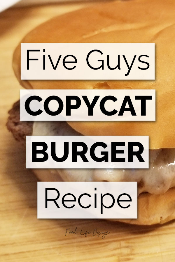 Make Your Own Five Guys Copycat Burger Recipe - Food Life Design